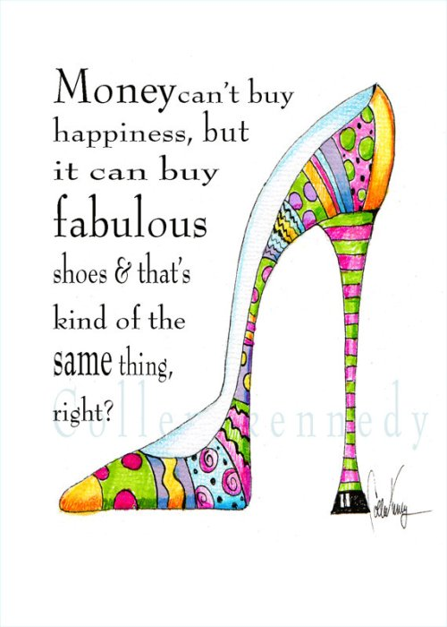 Money can't buy happiness, but it can buy shoes